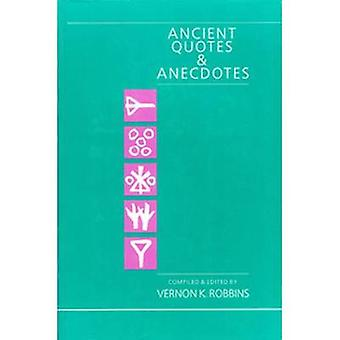 Ancient Quotes and Anecdotes - From Crib to Crypt by Vernon K. Robbins