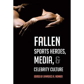 Fallen Sports Heroes - Media - & Celebrity Culture (1st New edition)