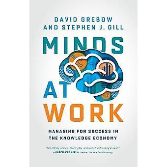 Minds at Work - Managing for Success in the Knowledge Economy by David