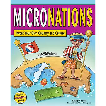 Micronations - Invent Your Own Country and Culture with 25 Projects by