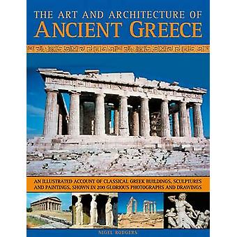 The Art and Architecture of Ancient Greece - An Illustrated Account of