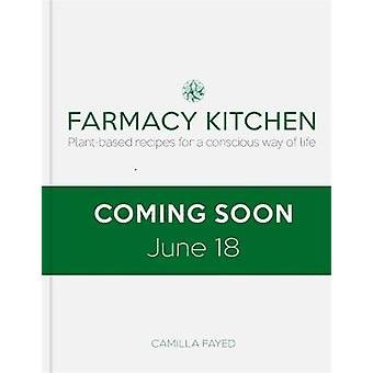 Farmacy Kitchen Cookbook - Plant-based recipes for a conscious way of
