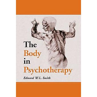 The Body in Psychotherapy (New edition) by Edward W. L. Smith - 97807