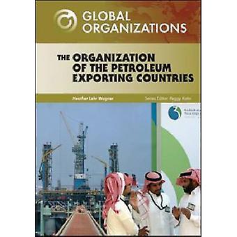 Die Organisation Erdöl exportierender Länder von Heather Lehr Wag