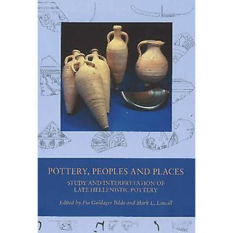 Pottery Peoples amp Places  Study amp Interpretation of Late Hellenistic Pottery by Edited by Pia Guldager Bilde & Edited by Mark L Lawall