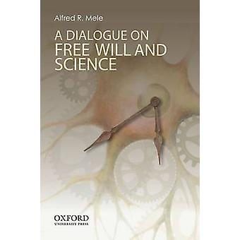 A Dialogue on Free Will and Science by Alfred R. Mele - 9780199329298