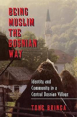 Being Muslim the Bosnian Way - Identity and Community in a Central Bos