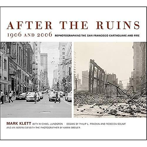 After the Ruins, 1906 and 2006  Rephotographing the San Francisco Earthquake and Fire