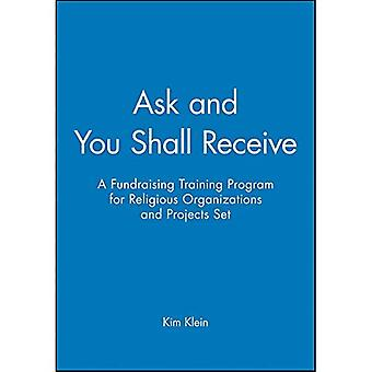 Ask and You Shall Receive: Participant Manuals: A Fundraising Training Program for Religious Organizations and...