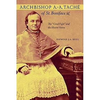 Archbishop A.-A. Tache of St. Boniface: The 'Good Fight' and the Illusive Vision