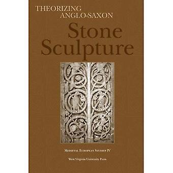 Theorizing Anglo-Saxon Stone Sculpture (Medieval European Studies Series)