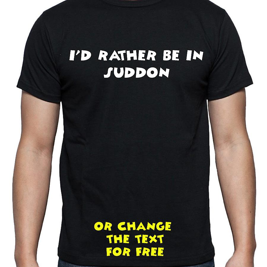 I'd Rather Be In Suddon Black Hand Printed T shirt