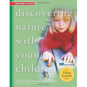 Discovering Nature with Young Children: Trainer's: Part of the Young Scientist Series