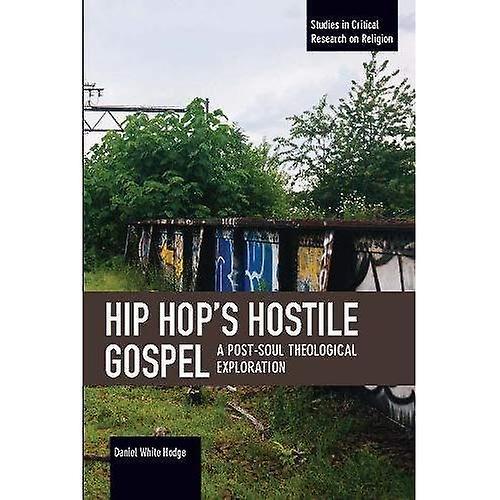 Hip Hop&s Hostile Gospel  A Post-Soul Theological Exploration