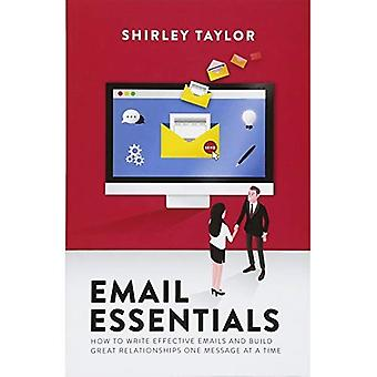 Email Essentials: How to Write Effective Emails and Build Great Relationships One Message at a Time
