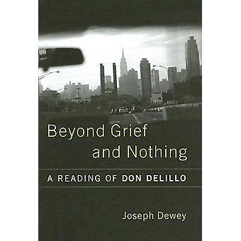 Bortom sorg och ingenting - en läsning av Don Delillo av Joseph O. Dewey