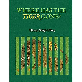 Where has the Tiger Gone? by Dawat Singh Uikey - 9789383145997 Book