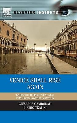 Venice Shall Rise Again Engineerouge Uplift of Venice Through Seawater Injection by Gambolati & Giuseppe