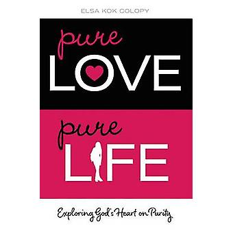 Pure Love Pure Life Exploring Gods Heart on Purity by Colopy & Elsa Kok