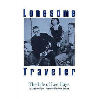 Lonesome Traveler The Life of Lee Hays by Willens & Doris