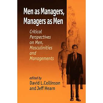 Men as Managers Managers as Men Critical Perspectives on Men Masculinities and Managements by Collinson & David C.
