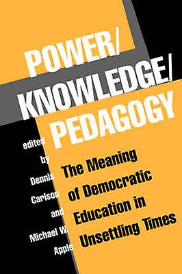 PowerKnowledgePedagogy  The Meaning Of Democratic Education In Unsettling Times by voiturelson & Dennis