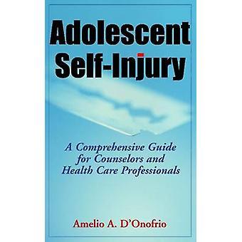 Adolescence Adolescent automutilation automutilation A un Guide complet pour les conseillers et soins Professa Comprehensive Guide pour conseillers et il par DOnofrio & Amelio A.