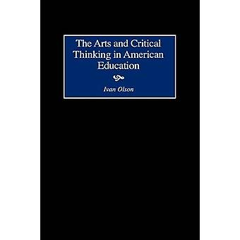 Arts and Critical Thinking in American Education by Olson & Ivan
