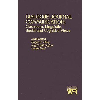 Dialogue Journal Communication Classroom Linguistic Social and Cognitive Views by Staton & Jana