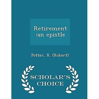 Retirement an epistle  Scholars Choice Edition by Robert & Potter & R.