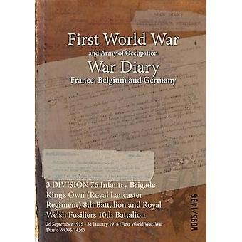 3 DIVISION 76 Infantry Brigade Kings Own Royal Lancaster Regiment 8th Battalion and Royal Welsh Fusiliers 10th Battalion  26 September 1915  31 January 1918 First World War War Diary WO951436 by WO951436
