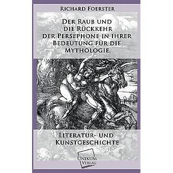 Der Raub Und Die Ruckkehr Der Persephone in Ihrer Bedeutung Fur Die Mythologie by Foerster & Richard
