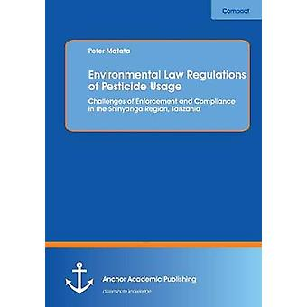 Environmental Law Regulations of Pesticide Usage Challenges of Enforcement and Compliance in the Shinyanga Region Tanzania by Matata & Peter