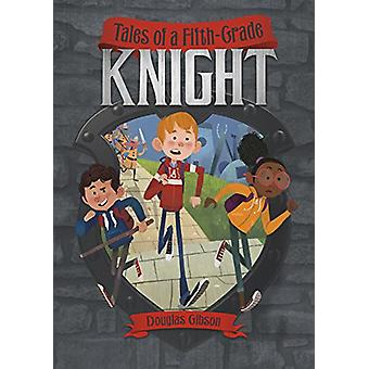 Tales of a Fifth-Grade Knight by Douglas Gibson - 9781496504890 Book