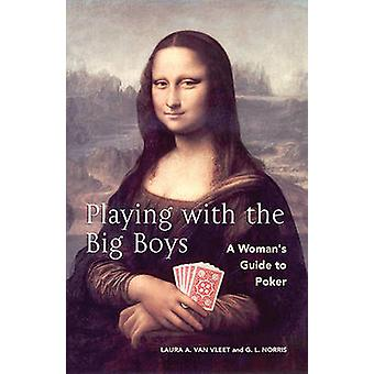 Playing with the Big Boys - A Woman's Guide to Poker by Gregory L. Nor