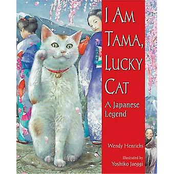 I Am Tama - Lucky Cat - A Japanese Legend by Wendy Henrichs - Yoshiko