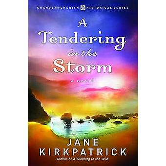 A Tendering in the Storm by Jane Kirkpatrick - 9781578567355 Book