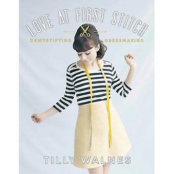 Love at First Stitch - Demystifying Dressmaking by Tilly Walnes - 9781