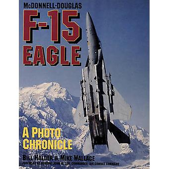 McDonnell-Douglas F-15 Eagle - A Photo Chronicle by William G. Holder