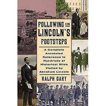 Seguendo Lincoln's Footsteps: A Complete Annotated Reference to Hundreds of Historical Sites Visited by Abraham Lincoln