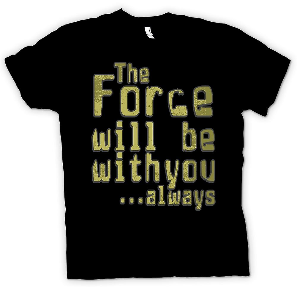 Mens T-shirt - The Force Will Be With You Always - Quote