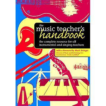 The Music Teacher's Handbook - The Complete Resource for All Instrumen