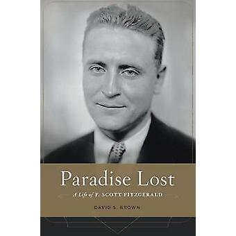 Paradise Lost - A Life of F. Scott Fitzgerald by David S Brown - 97806