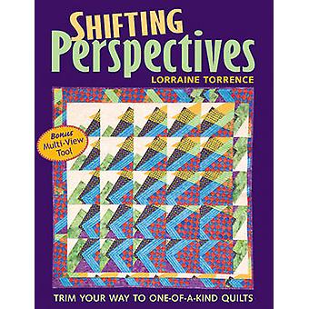 Shifting Perspectives - Trim Your Way to One-of-a-kind Quilts by Lorra