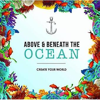 Above and Beneath the Ocean - Create your World by New Holland Publish