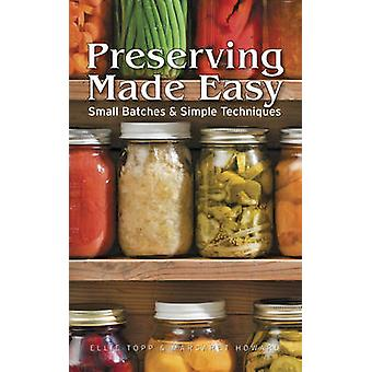 Preserving Made Easy - Small Batches and Simple Techniques by Ellie To