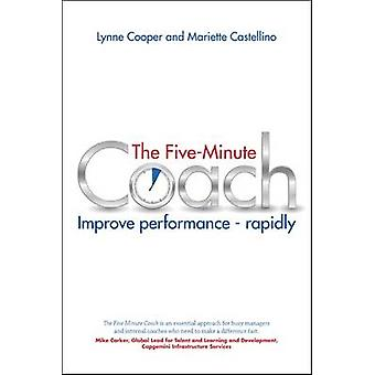 The Five Minute Coach - Improve Performance - Rapidly by Lynne Cooper