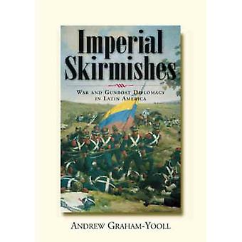 Imperial Skirmishes - War and Gunboat Diplomacy in Latin America (Revi