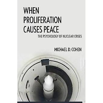 When Proliferation Causes Peace - The Psychology of Nuclear Crises by