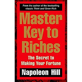 Master Key to Riches: The Secret to Making Your Fortune